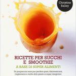 Ricette per succhi e smoothie a base di super alimenti