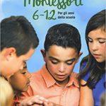 Montessori 6-12 anni. Per gli anni della scuola di Claudia Porta.