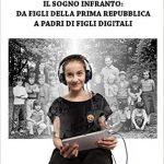 Il sogno infranto: da figli della prima repubblica a padre di figli digitali.