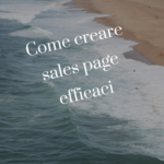 Come creare Sales page (pagine di vendita) efficaci.